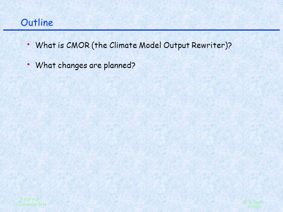 Outline What is CMOR (the Climate Model Output Rewriter)