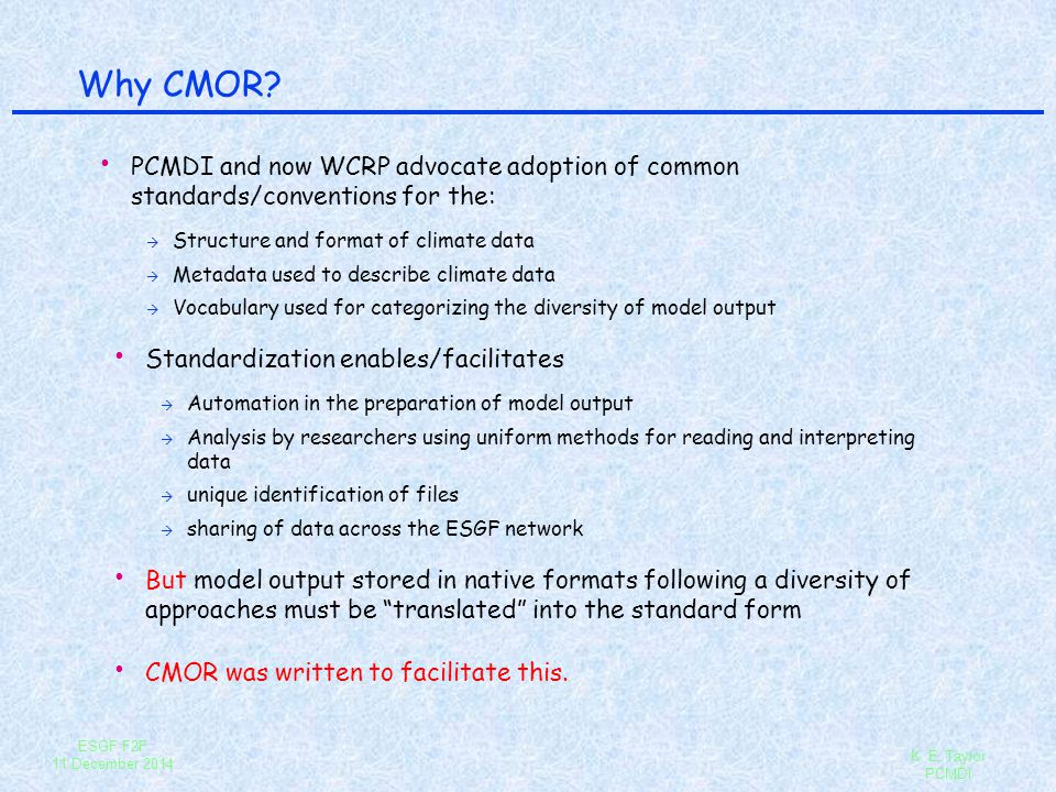 Why CMOR PCMDI and now WCRP advocate adoption of common standards/conventions for the: Structure and format of climate data.