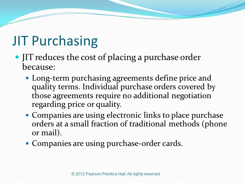 JIT Purchasing JIT reduces the cost of placing a purchase order because:
