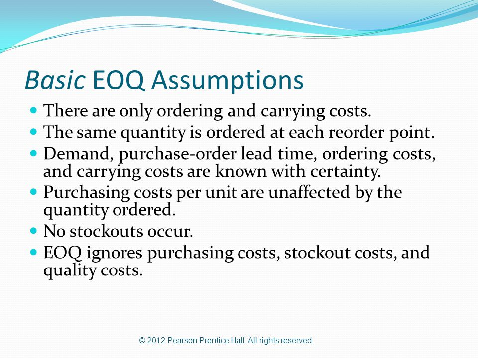 Basic EOQ Assumptions There are only ordering and carrying costs.