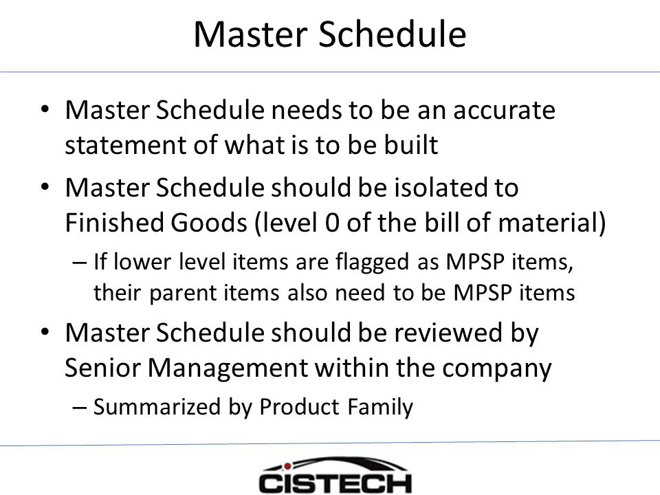 Master Schedule Master Schedule needs to be an accurate statement of what is to be built.