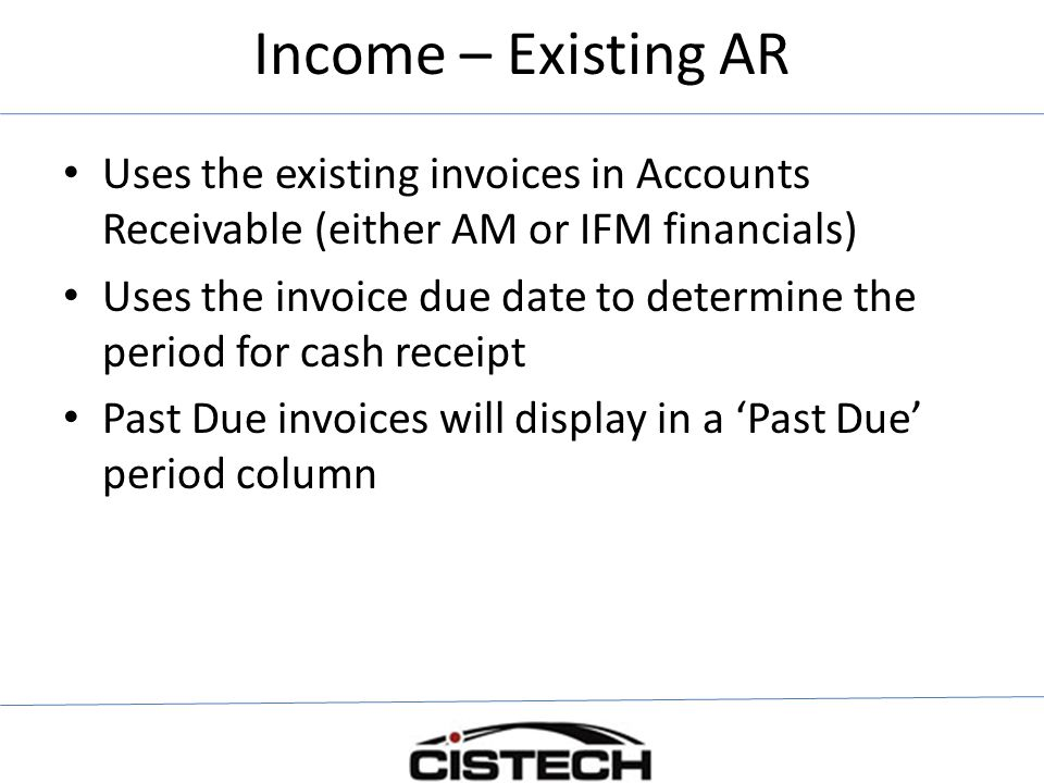 Income – Existing AR Uses the existing invoices in Accounts Receivable (either AM or IFM financials)
