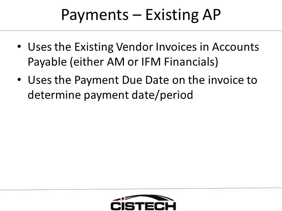 Payments – Existing AP Uses the Existing Vendor Invoices in Accounts Payable (either AM or IFM Financials)