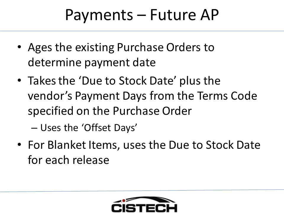 Payments – Future AP Ages the existing Purchase Orders to determine payment date.