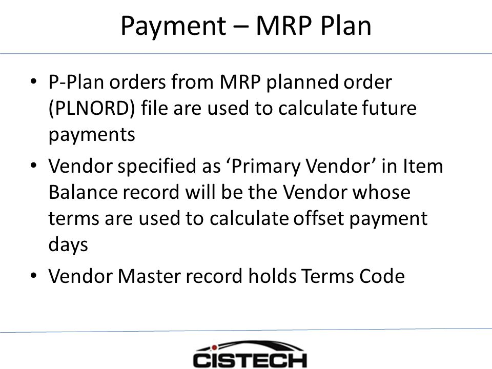 Payment – MRP Plan P-Plan orders from MRP planned order (PLNORD) file are used to calculate future payments.
