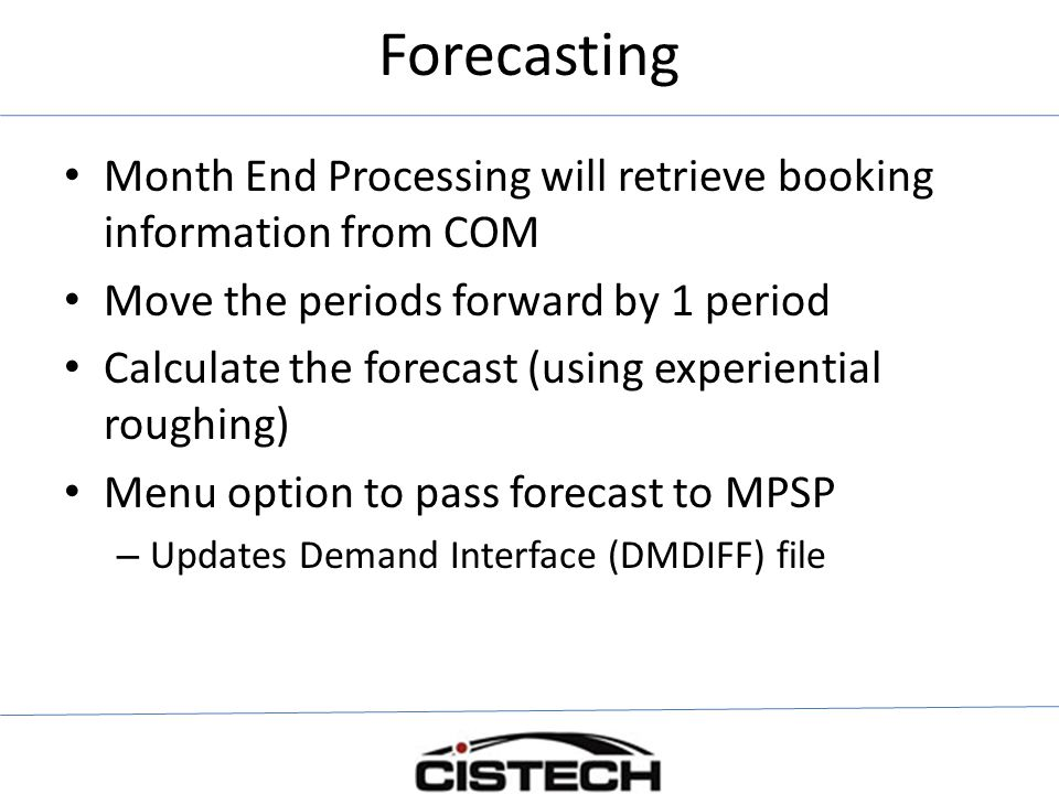 Forecasting Month End Processing will retrieve booking information from COM. Move the periods forward by 1 period.