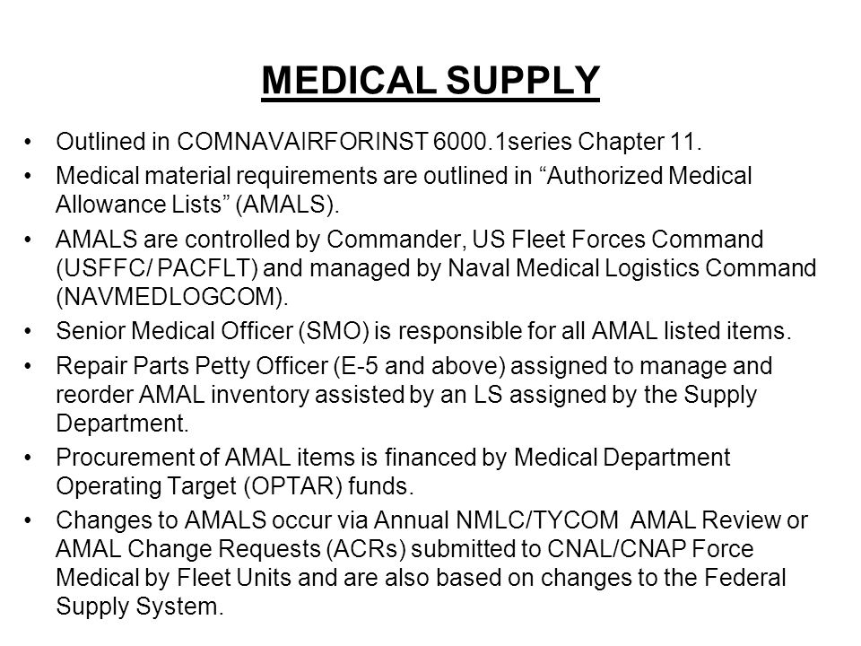 MEDICAL SUPPLY Outlined in COMNAVAIRFORINST 6000.1series Chapter 11.