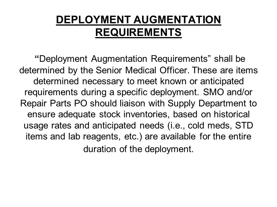 DEPLOYMENT AUGMENTATION REQUIREMENTS Deployment Augmentation Requirements shall be determined by the Senior Medical Officer.