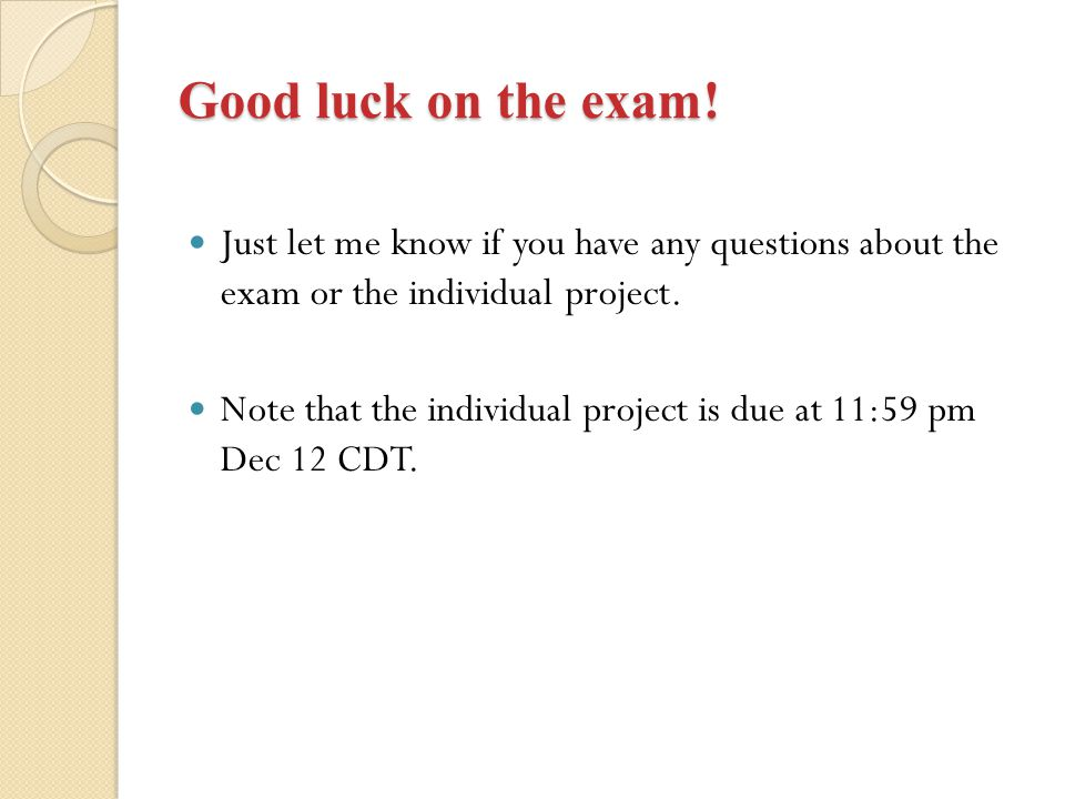 Good luck on the exam! Just let me know if you have any questions about the exam or the individual project.