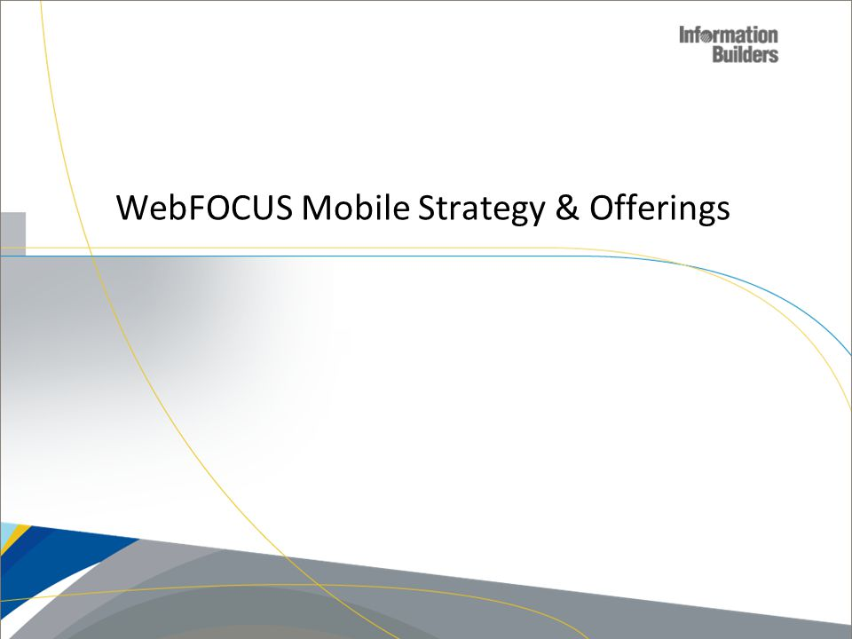 WebFOCUS Mobile Strategy & Offerings