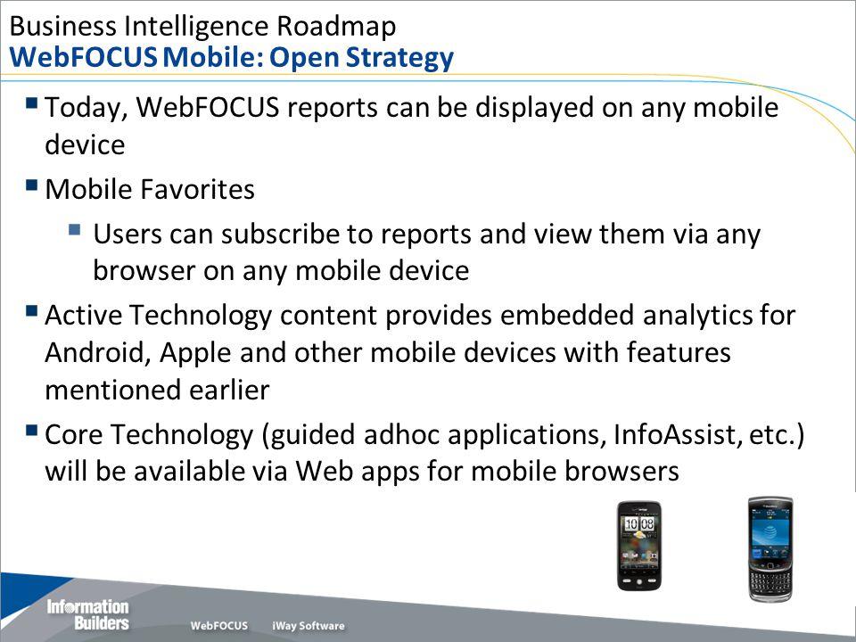 Business Intelligence Roadmap WebFOCUS Mobile: Open Strategy
