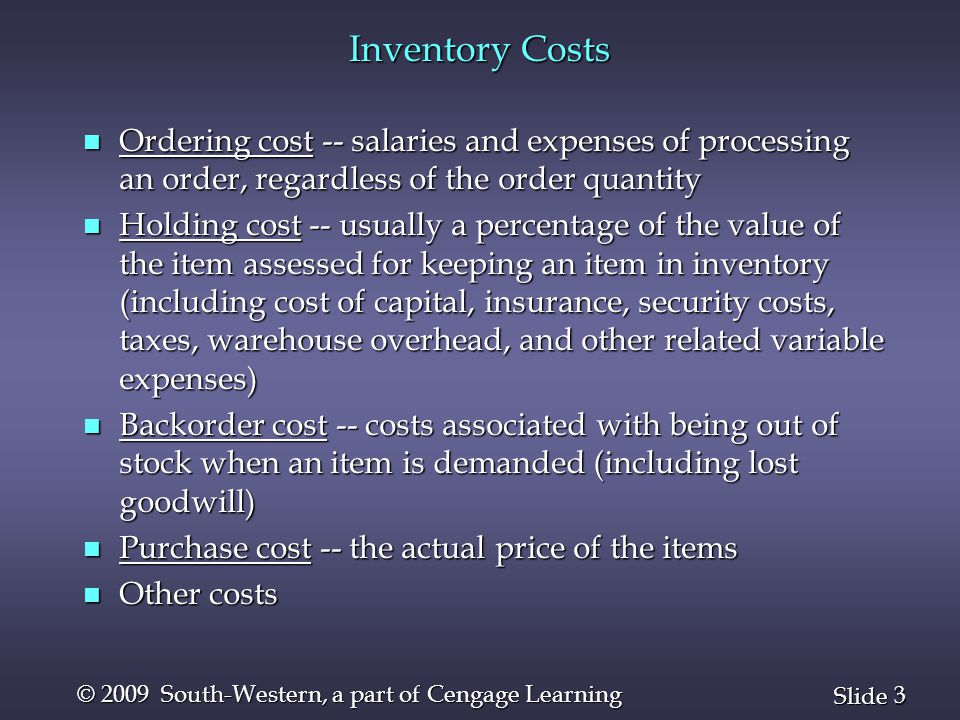 Inventory Costs Ordering cost -- salaries and expenses of processing an order, regardless of the order quantity.