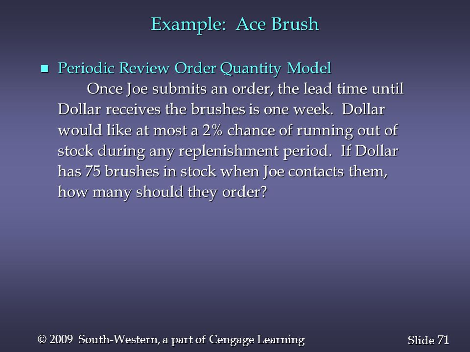 Example: Ace Brush Periodic Review Order Quantity Model
