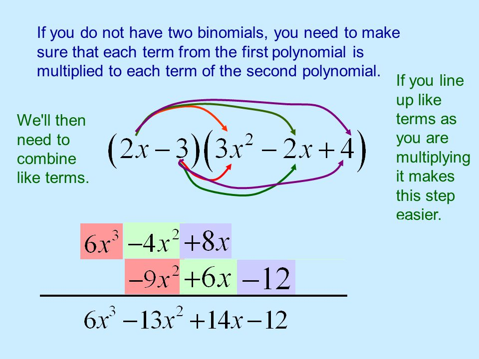 If you do not have two binomials, you need to make sure that each term from the first polynomial is multiplied to each term of the second polynomial.