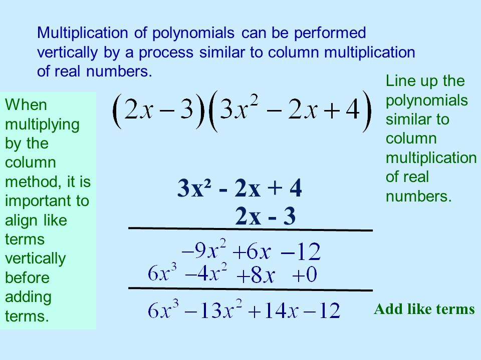 Multiplication of polynomials can be performed vertically by a process similar to column multiplication of real numbers.