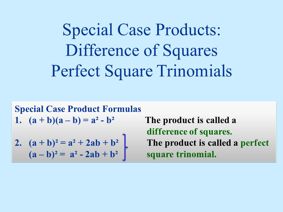 Special Case Products: Difference of Squares Perfect Square Trinomials