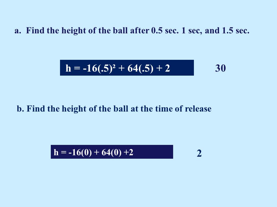 a. Find the height of the ball after 0.5 sec. 1 sec, and 1.5 sec.
