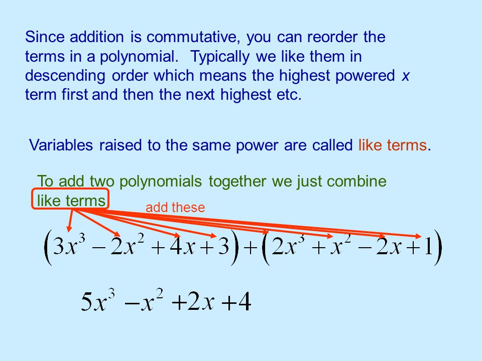 Variables raised to the same power are called like terms.
