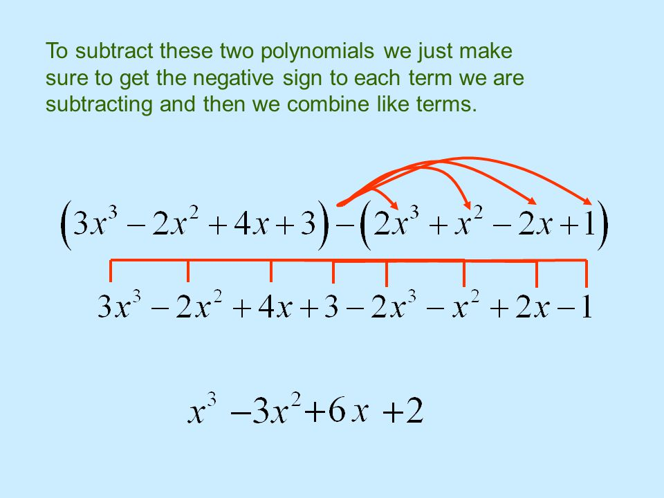 To subtract these two polynomials we just make sure to get the negative sign to each term we are subtracting and then we combine like terms.