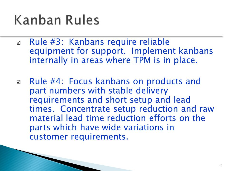 Kanban Rules Rule #3: Kanbans require reliable equipment for support. Implement kanbans internally in areas where TPM is in place.