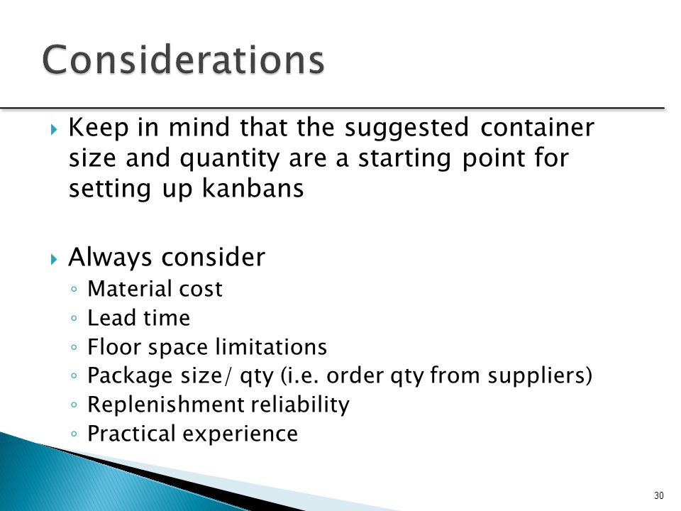 Considerations Keep in mind that the suggested container size and quantity are a starting point for setting up kanbans.