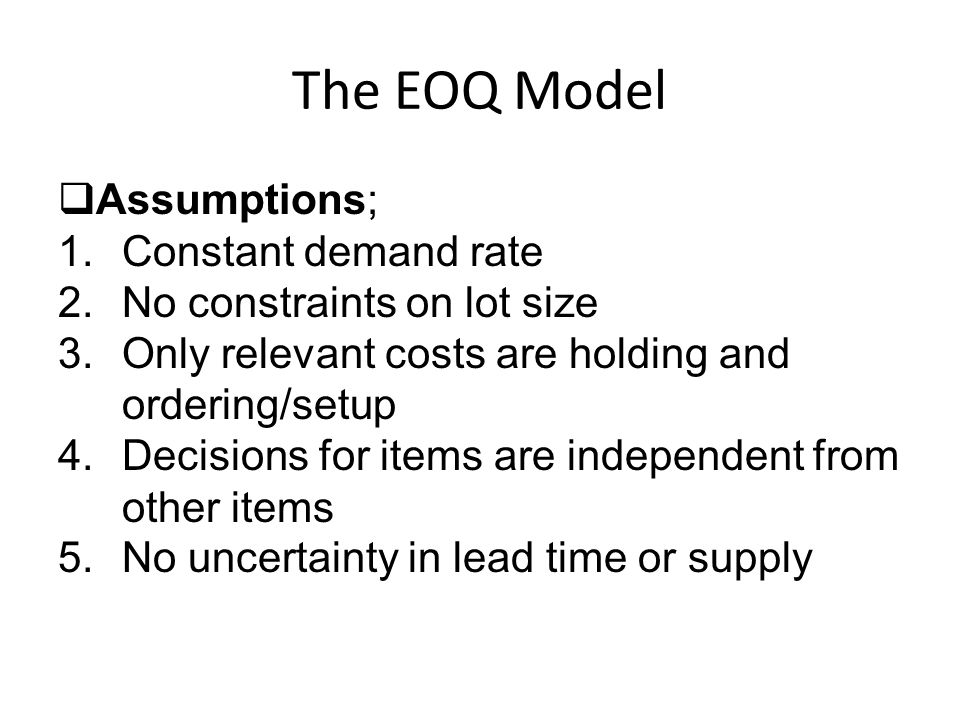 The EOQ Model Assumptions; Constant demand rate