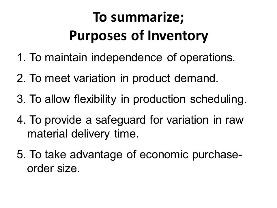 To summarize; Purposes of Inventory