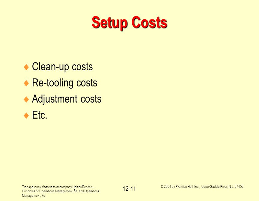Setup Costs Clean-up costs Re-tooling costs Adjustment costs Etc.