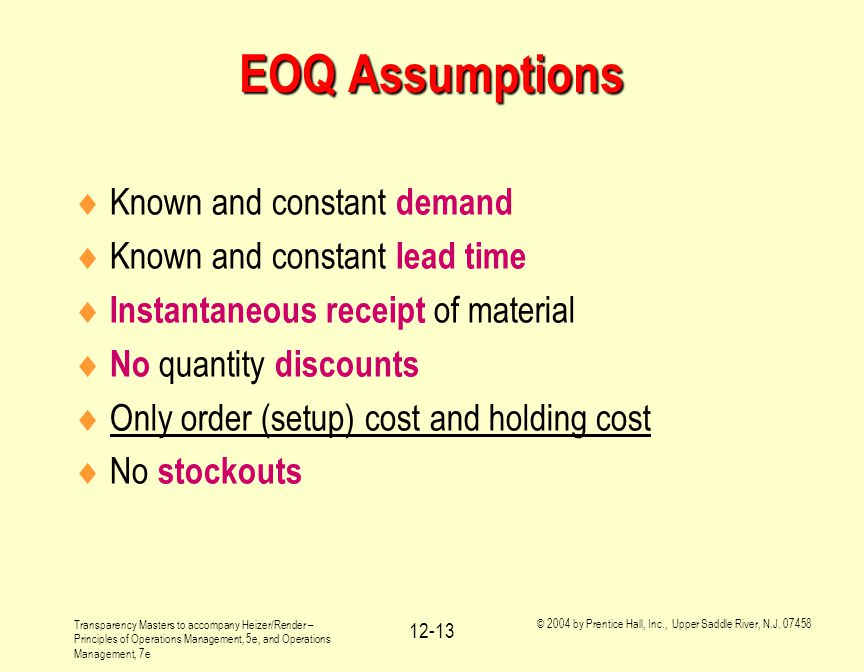 EOQ Assumptions Known and constant demand Known and constant lead time