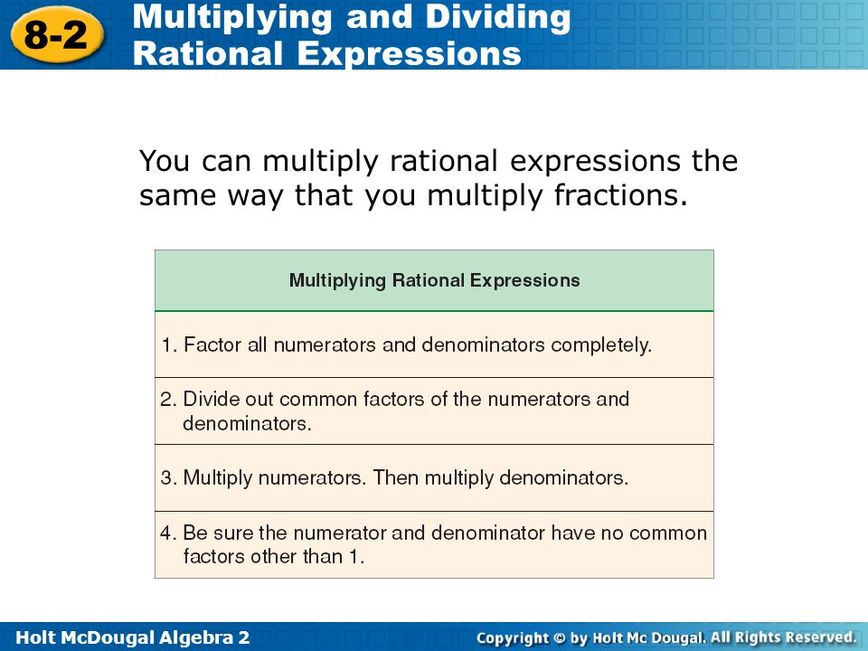 You can multiply rational expressions the same way that you multiply fractions.