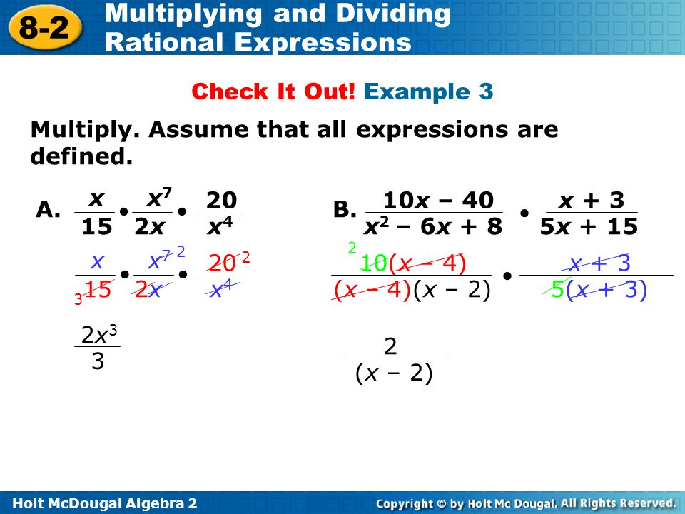 Check It Out! Example 3 Multiply. Assume that all expressions are defined. x. 15.  20. x4. 2x.