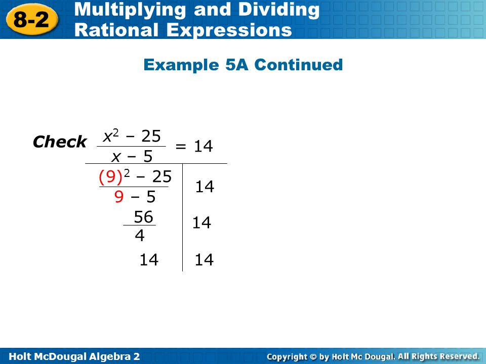 Example 5A Continued x2 – 25 x – 5 = 14 Check (9)2 – 25 9 – 5 14 56 4 14 14 14