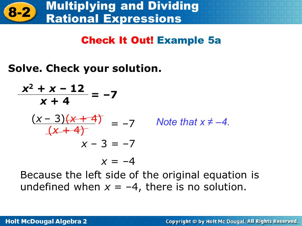 Check It Out! Example 5a Solve. Check your solution. x2 + x – 12. x + 4. = –7. (x – 3)(x + 4) (x + 4)