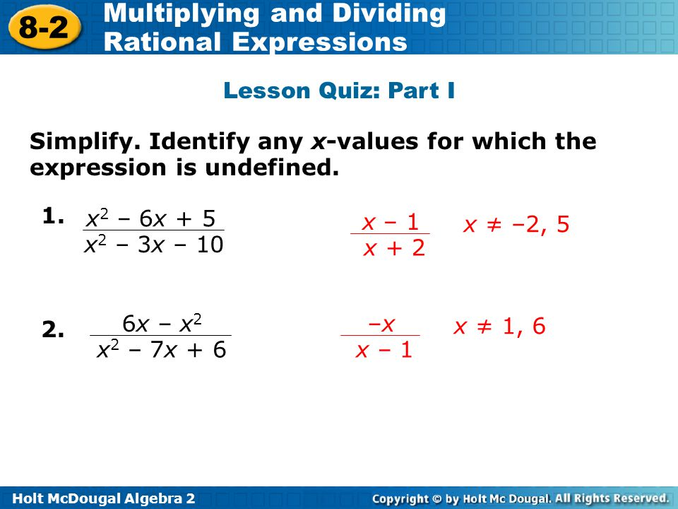 Lesson Quiz: Part I Simplify. Identify any x-values for which the expression is undefined. 1. x2 – 6x + 5.