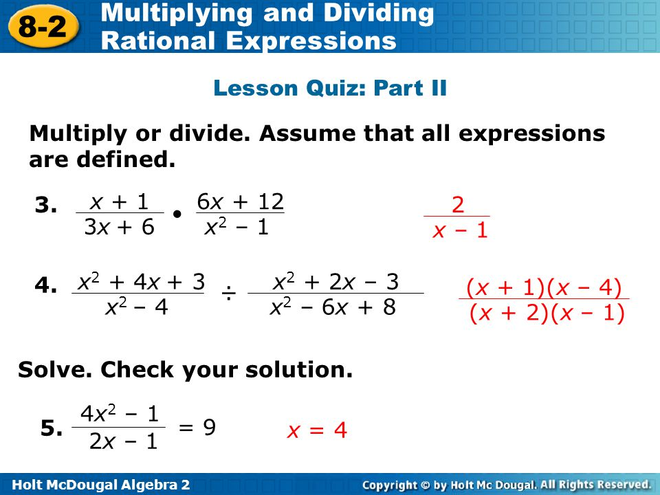 Lesson Quiz: Part II Multiply or divide. Assume that all expressions are defined. 3. x + 1. 3x + 6.