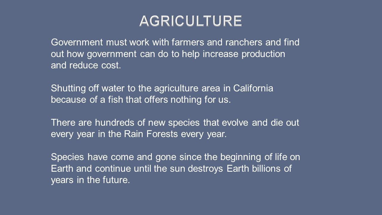 Agriculture Government must work with farmers and ranchers and find out how government can do to help increase production and reduce cost.