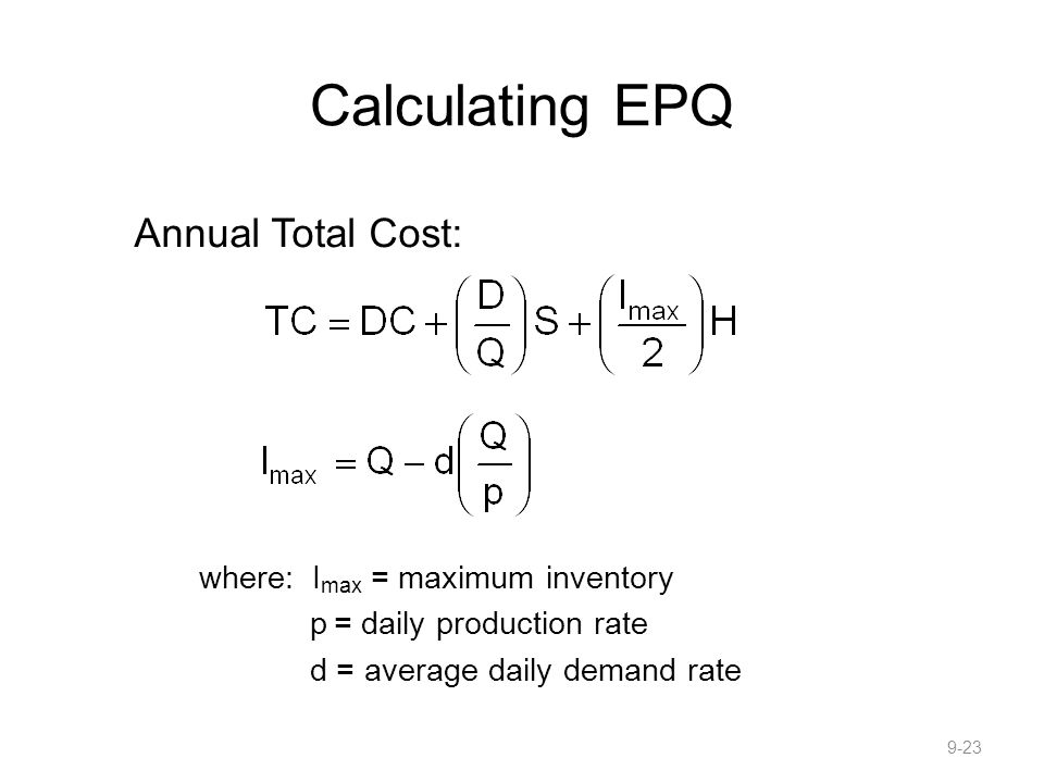 Calculating EPQ Annual Total Cost: where: Imax = maximum inventory