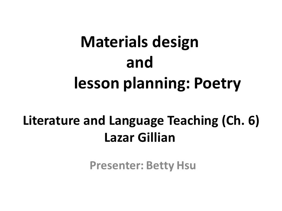 Materials design and lesson planning: Poetry Literature and Language Teaching (Ch. 6) Lazar Gillian