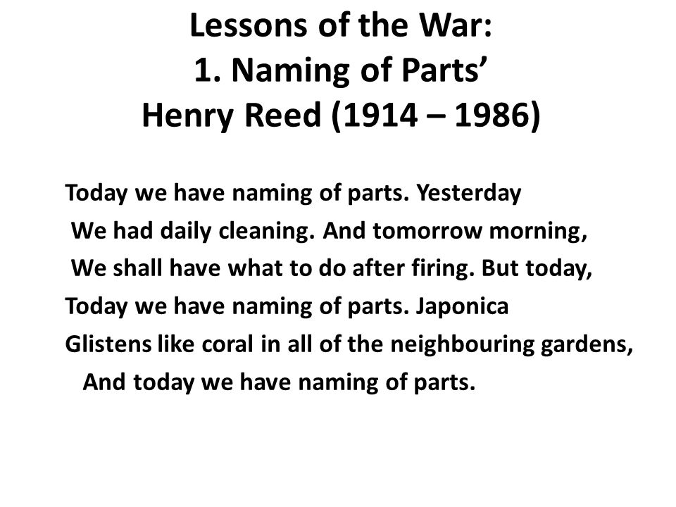 "naming of parts henry reed For many readers of world war ii poetry, henry reed is known for a single poem,  ""naming of parts"" he is not alone with that perception several other poets of."
