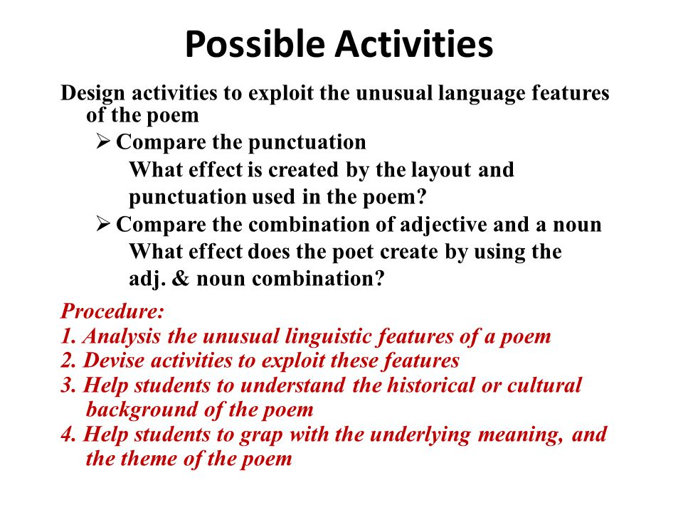 Possible Activities Design activities to exploit the unusual language features of the poem. Compare the punctuation.