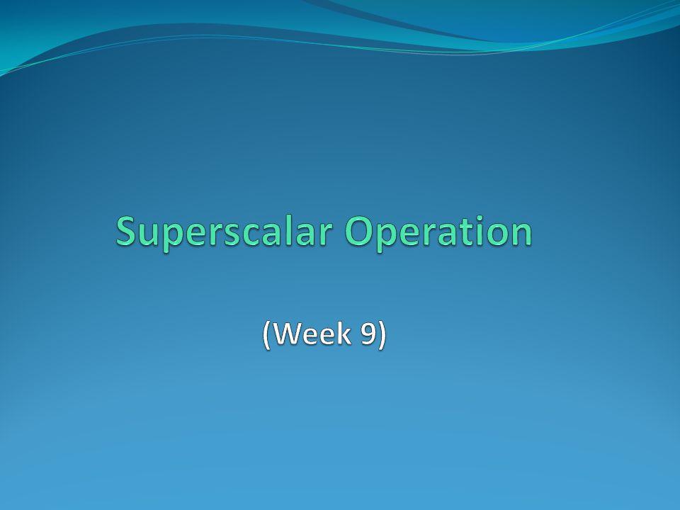 Superscalar Operation (Week 9)