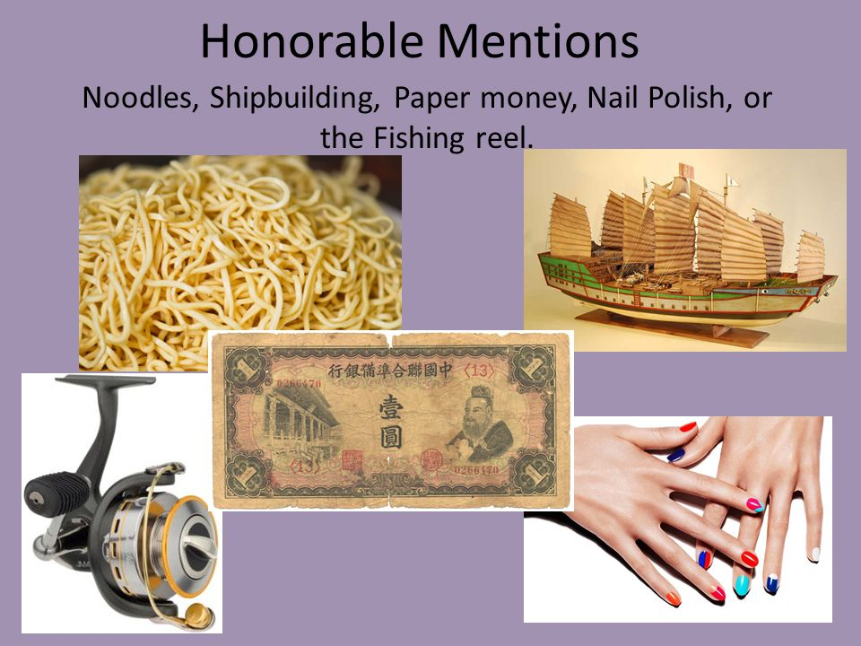 Noodles, Shipbuilding, Paper money, Nail Polish, or the Fishing reel.