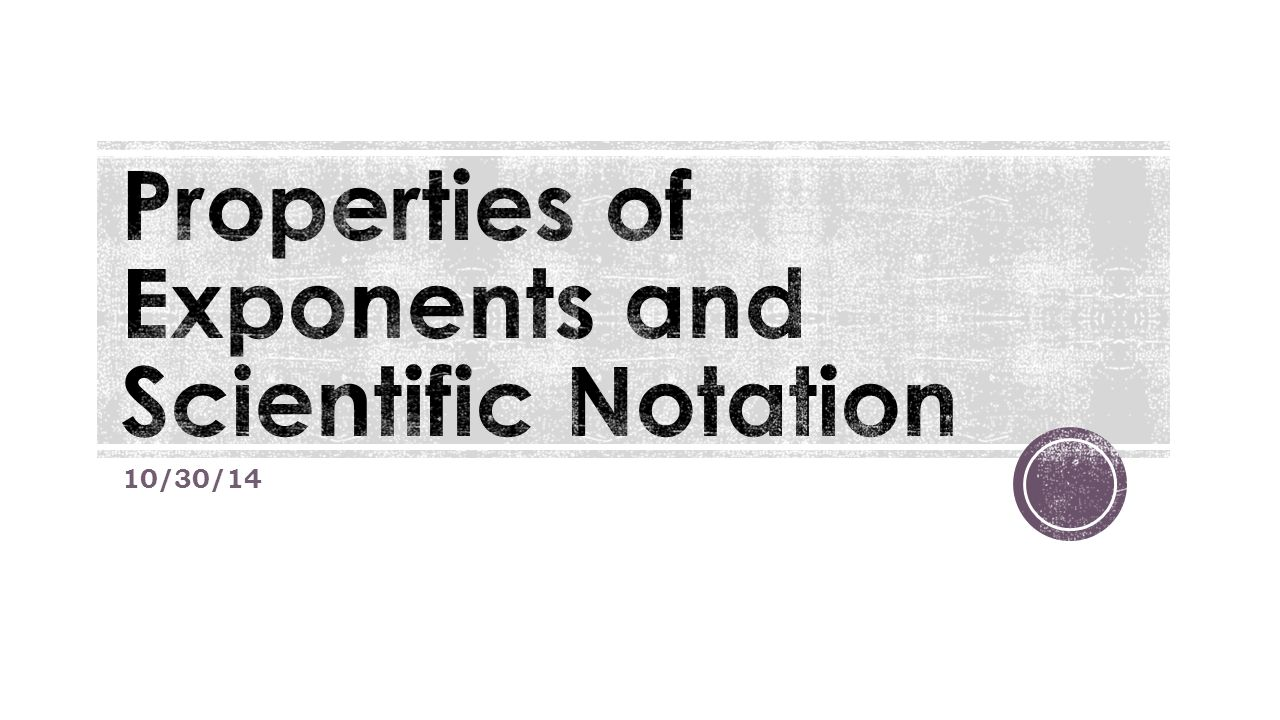 Properties of Exponents and Scientific Notation