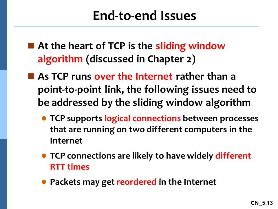 End-to-end Issues At the heart of TCP is the sliding window algorithm (discussed in Chapter 2)