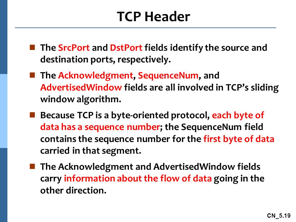TCP Header The SrcPort and DstPort fields identify the source and destination ports, respectively.