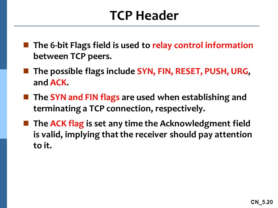 TCP Header The 6-bit Flags field is used to relay control information between TCP peers.