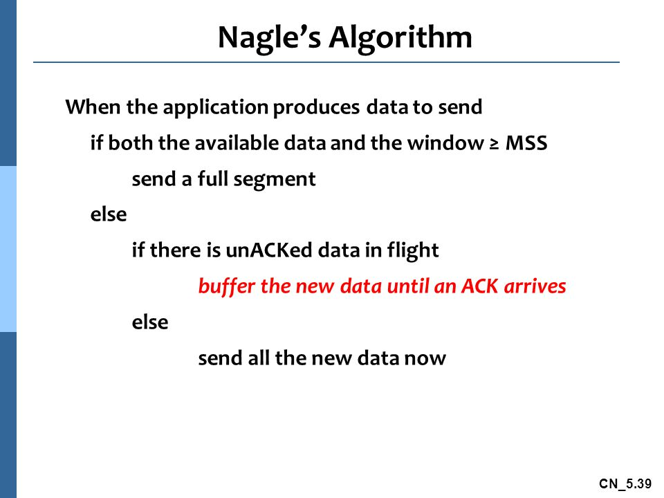 Nagle's Algorithm When the application produces data to send