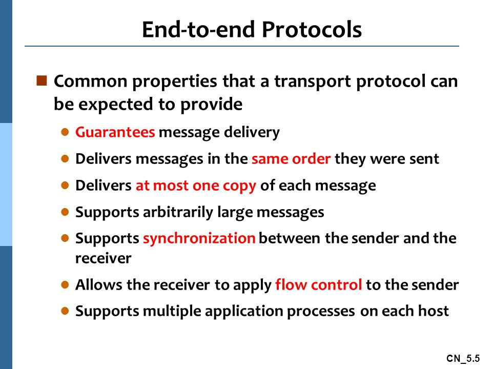 End-to-end Protocols Common properties that a transport protocol can be expected to provide. Guarantees message delivery.