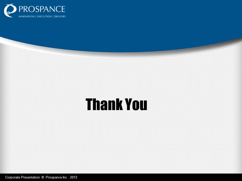 Thank You Corporate Presentation © Prospance Inc . 2013