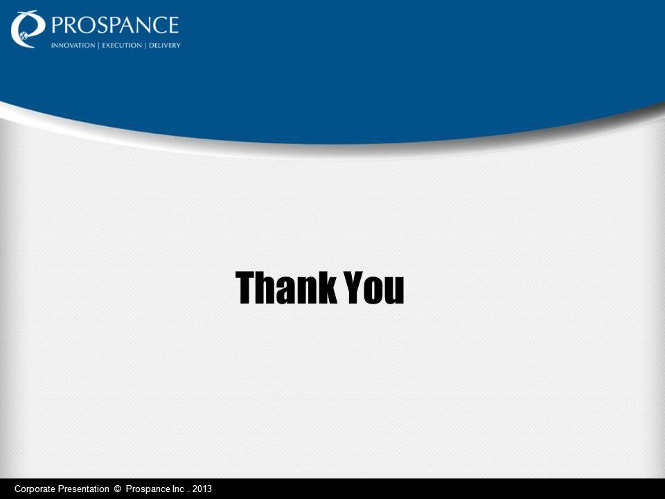 Thank You Corporate Presentation © Prospance Inc . 2013